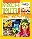 National Geographic KiDS: Mach mit! 50 geniale Experimente für verrückte Wissenschaftler