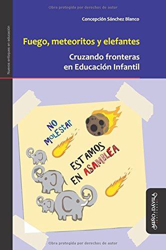 Fuego, meteoritos y elefantes (Nuevos enfoques en educación)
