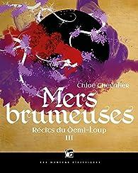 Recits du Demi-Loup, tome 3 : Mers brumeuses par Chloé Chevalier