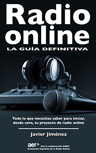 Radio online, la guía definitiva: Todo lo que necesitas saber para iniciar, desde cero, tu proyecto de radio online (Spanish Edition) Saber Radio