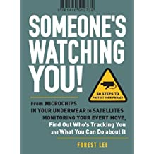 Someone's Watching You!: From Microchips in Your Underwear to Satellites Monitoring Your Every Move, Find Out Who's Tracking You and What You Can Do About It