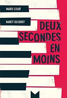 Deux secondes en moins par [Colot, Marie, Guilbert, Nancy]