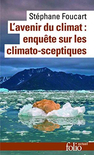 L'avenir du climat:enquête sur les climato-sceptiques: Enquête sur les climato-sceptiques par Stéphane Foucart