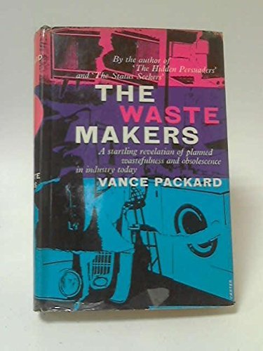 Waste Makers by Vance Packard (1961-08-01)