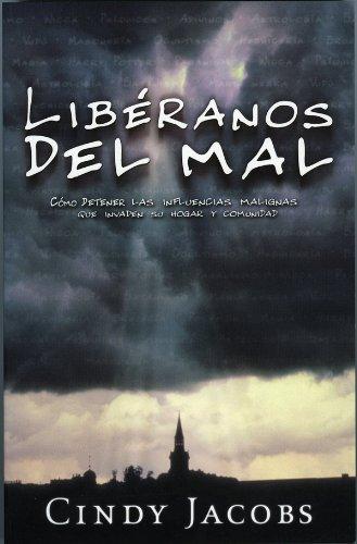 Libéranos Del Mal: Cómo detener las influencias malignas que invaden su hogar y comunidad por Cindy Jacobs