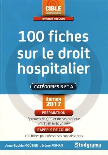 100 fiches sur le droit hospitalier : catégories B et A, édition 2017