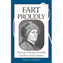 Fart Proudly: Writings of Benjamin Franklin You Never Read in School.