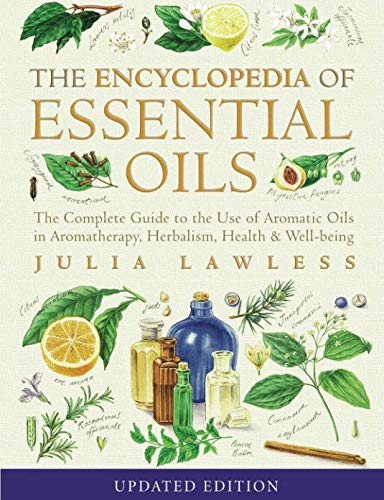 Encyclopedia of Essential Oils: The complete guide to the use of aromatic oils in aromatherapy, herbalism, health and well-being por Julia Lawless