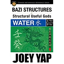 BaZi Structures and Structural Useful Gods - Water: The Perfect Partner to Your BaZi Study (English Edition)
