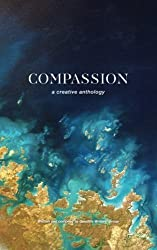 Compassion: A Creative Anthology by Goodlife Writers Group (2016-04-07)