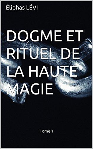 DOGME ET RITUEL DE LA HAUTE MAGIE: Tome 1