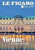 Le Figaro Hors-série : Vienne impériale: Les grandes heures des Habsbourg. Toute la ville danse. Dans le sillage de Stefan Zweig. A la recherche du Troisième homme.