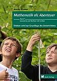 Mathematik allgemein / Mathematik als Abenteuer - Erleben wird zur Grundlage des Unterrichtens: Geometrie und Rechnen mit Größen - Band 1