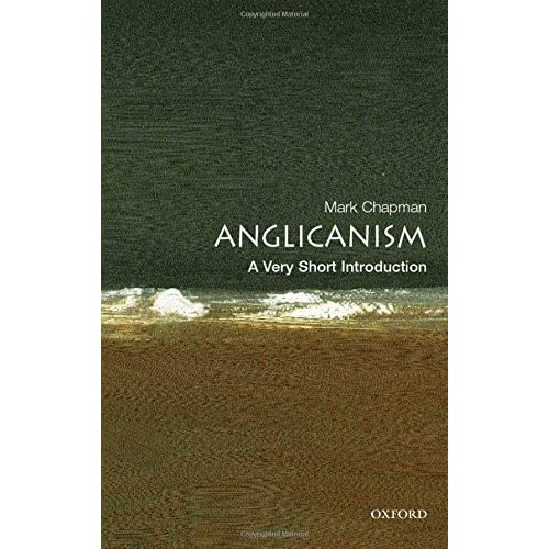 Anglicanism: A Very Short Introduction (Very Short Introductions) by Mark Chapman (2006-06-22)