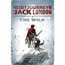 The Secret Journeys of Jack London, Book One: The Wild by Christopher Golden (2012-02-28)