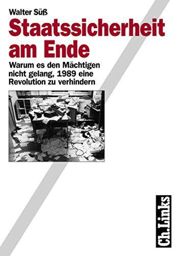 Staatssicherheit am Ende: Warum es den Mächtigen nicht gelang, 1989 eine Revolution zu verhindern (Wissenschaftliche Reihe des Bundesbeauftragten für die Stasiunterlagen) (German Edition)