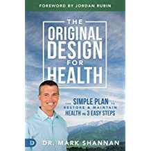 The Original Design for Health: The Simple Plan to Restore and Maintain Health in 3 Easy Steps