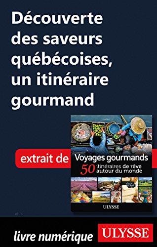Descargar Libro Découverte des saveurs québécoises - un itinéraire gourmand de Collectif