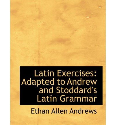 latin-exercises-adapted-to-andrew-and-stoddards-latin-grammar-large-print-edition-author-ethan-allen