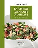 Cuisine libanaise familiale (La) : 250 recettes faciles...