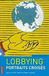 Lobbying, portraits croisés : Pour en finir avec les idées reçues