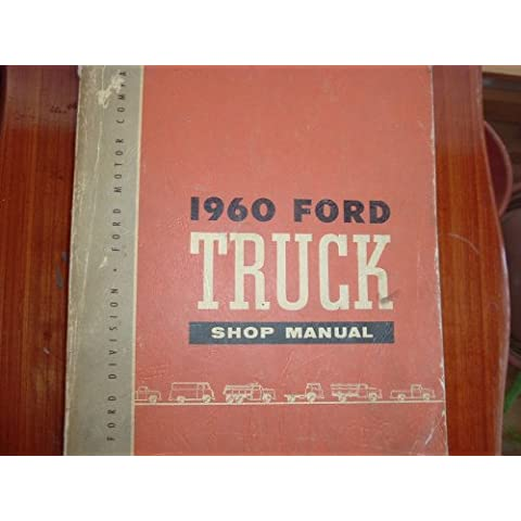 1960 FORD TRUCK & PICKUP REPAIR SHOP & SERVICE MANUAL - COVERS F-100, F-250, F-350, F-500, Light Duty, Medium Duty, Heavy Duty, Extra-Heavy Duty, Super Duty, Conventional Series, Tilt Cab Series, Tandem Axles, School Bus, Parcel Delivery
