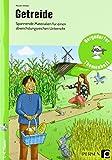 Getreide: Spannende Materialien für einen abwechslungsreichen Unterricht (1. bis 4. Klasse) (Bergedorfer Themenhefte)