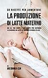 Scarica Libro 50 Ricette per aumentare la produzione di latte materno Dai al tuo corpo i cibi giusti per aiutarlo a generare un latte di qualita in modo veloce (PDF,EPUB,MOBI) Online Italiano Gratis