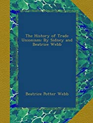 The History of Trade Unionism: By Sidney and Beatrice Webb