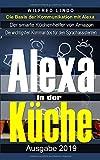 Mit Alexa in der Küche: Der smarte Küchenhelfer von Amazon - Alexa geht beim Kochen zur Hand. Nützliche Funktionen, Skills und Sprachbefehle