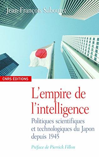 Lempire de lintelligence: Politiques scientifiques et technologiques du Japon depuis 1945 (Anthropologie)