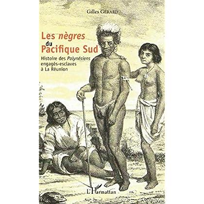 Les <em>nègres </em> du Pacifique Sud: Histoire des <em>Polynésiens</em> engagés-esclaves à la Réunion