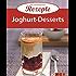 Joghurt-Desserts: Die beliebtesten Rezepte