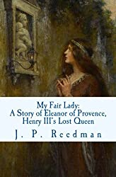 My Fair Lady: A Story of Eleanor of Provence, Henry III's Lost Queen by J. P. Reedman (2016-09-05)