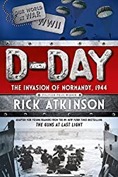 D-Day: The Invasion of Normandy, 1944 [The Young Readers Adaptation] by Rick Atkinson (2015-05-05)