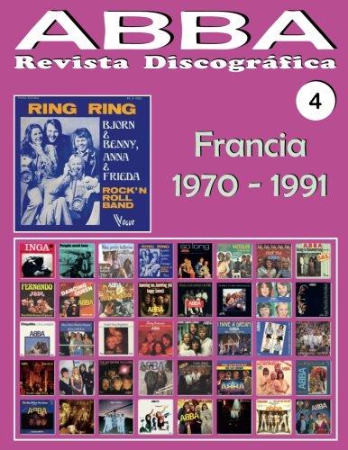 ABBA - Revista Discográfica Nº 4 - Francia (1970 - 1991): Discografía editada por Vogue, Melba, Polydor, SAVA... - Guía a Todo Color.: Volume 4 por Juan Carlos Irigoyen Pérez