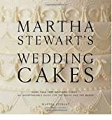 MARTHA STEWART'S WEDDING CAKES: MORE THAN 150 INSPIRING CAKES - AN INDISPENSABLE GUIDE FOR THE BRIDE AND THE BAKER BY Stewart, Martha[Author]Hardcover