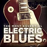 The Most Essential Electric Blues