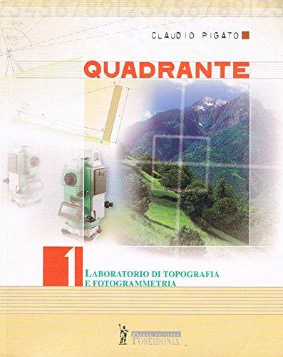 Quadrante. Laboratorio di topografia e fotogrammetria. Per Ist. tecnici geometri: 1