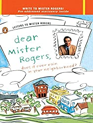 Dear Mister Rogers: Does it Ever Rain in Your Neighborhood? ; Letters to Mister Rogers