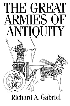 The Great Armies of Antiquity by [Gabriel, Richard A.]