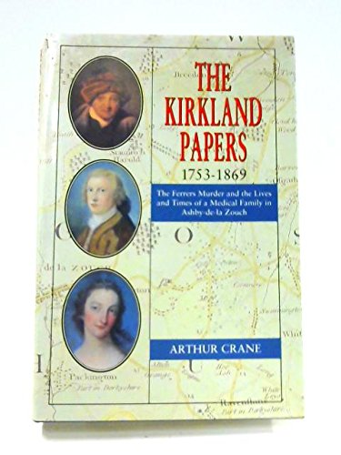 The Kirkland Papers 1753-1869: The Ferrers Murder And The Lives And Times Of A Medical Family In Ashby-De-La Zouch