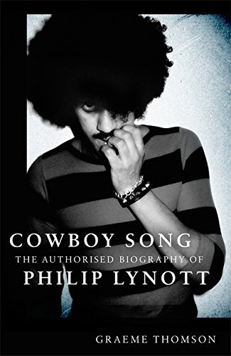 Cowboy Song: The Authorised Biography of Philip Lynott by Graeme Thomson (2016-02-25)