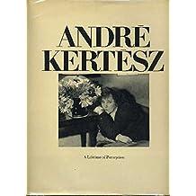 Andre Kertesz A Lifetime of Perception