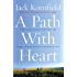 A Path With Heart: The Classic Guide Through The Perils And Promises Of Spiritual Life