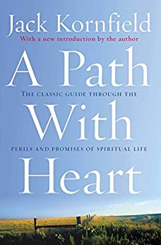 A Path With Heart: The Classic Guide Through The Perils And Promises Of Spiritual Life by [Kornfield, Jack]