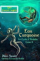 Eau Turquoise (Ardalia, tome 2) - Duo français anglais (Ardalia - Duo français anglais)