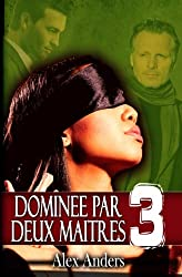 Dominée par deux maîtres 3: (mâle alpha, BDSM, homme dominateur et femme soumise)