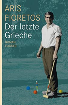 Der letzte Grieche: Roman