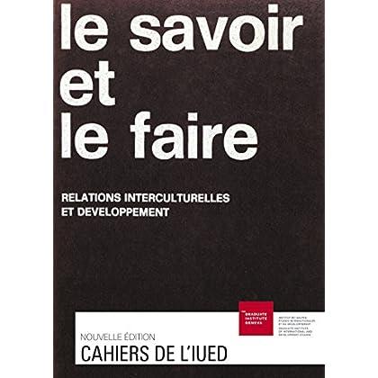 Le savoir et le faire: Relations interculturelles et développement (Cahiers de l'IUED)